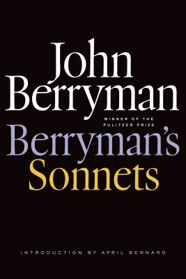 Berryman's Sonnets - Berryman, John, and Swift, Daniel (Editor), and Bernard, April (Introduction by)