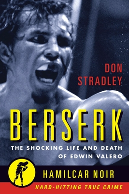 Berserk: The Shocking Life and Death of Edwin Valero: The Shocking Life and Death of Edwin Valero - Stradley, Don