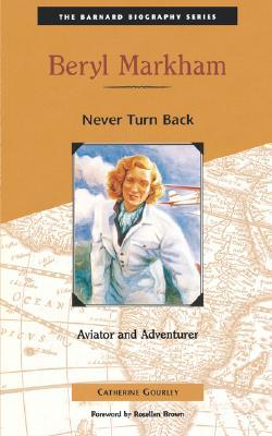 Beryl Markham: Never Turn Back - Gourley, Catherine