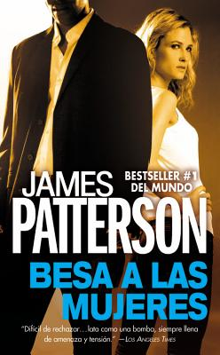 Besa a Las Mujeres - Patterson, James, and Pozanco, Victor (Translated by)