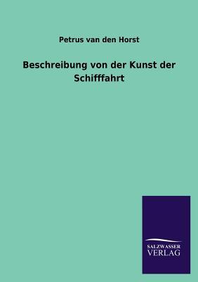 Beschreibung Von Der Kunst Der Schifffahrt - Van Den Horst, Petrus