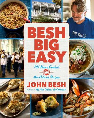 Besh Big Easy: 101 Home Cooked New Orleans Recipes - Besh, John, Chef