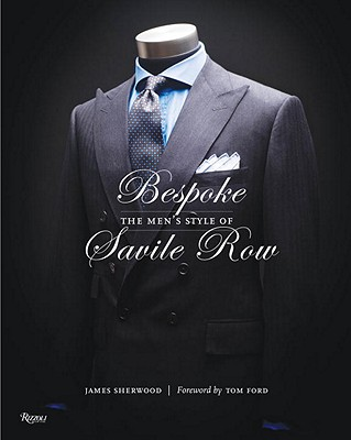 Bespoke: The Men's Style of Savile Row - Sherwood, James, and Ford, Tom (Foreword by)