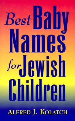 Best Baby Names for Jewish Children - Kolatch, Alfred J, Rabbi