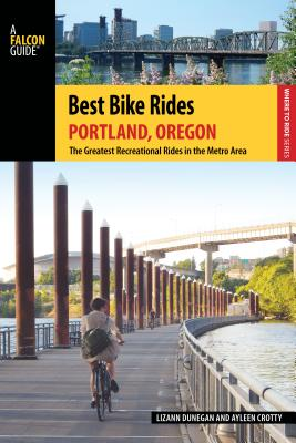 Best Bike Rides Portland, Oregon: The Greatest Recreational Rides in the Metro Area - Dunegan, Lizann, and Crotty, Ayleen