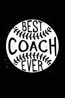 Best Coach Ever: Baseball Coach Gifts (Baseball Notebook Journal)(Baseball Books for Kids)(V2) - Dartan Creations