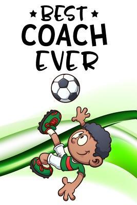 Best Coach Ever: Soccer Coach Gifts (Soccer Notebook Journal)(Soccer Books for Kids)(V44) - Dartan Creations