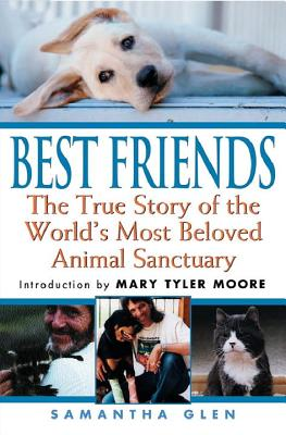 Best Friends: The True Story of the World's Most Beloved Animal Sanctuary - Glen, Samantha, and Moore, Mary Tyler (Introduction by), and Mountain, Michael (Afterword by)