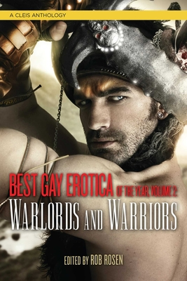Best Gay Erotica of the Year, Volume 2: Warlords & Warriors - Rosen, Rob (Editor)