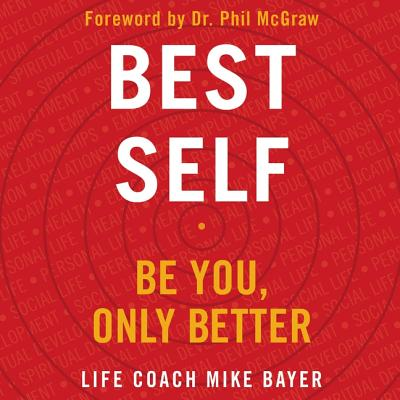 Best Self: Be You, Only Better - McGraw, Phil, Dr. (Read by), and Bayer, Mike (Read by)