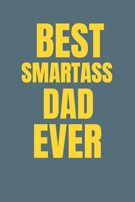 Best Smartass Dad Ever: Ruled Blank Funny Notebook Cover, Journal Family Gifts. - Star, Ever Be