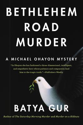 Bethlehem Road Murder: A Michael Ohayon Mystery - Gur, Batya