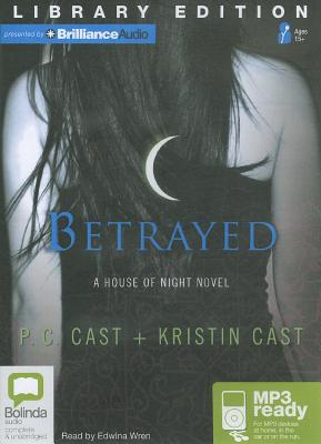 Betrayed: a House of Night novel - Cast, P C, and Cast and Kristin Cast, P C, and P C Cast and Kristin Cast