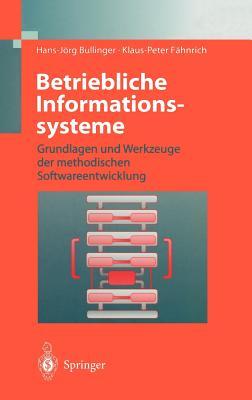 Betriebliche Informationssysteme: Grundlagen Und Werkzeuge Der Methodischen Softwareentwicklung - Bullinger, Hans-Jorg, and Fahnrich, Klaus-Peter