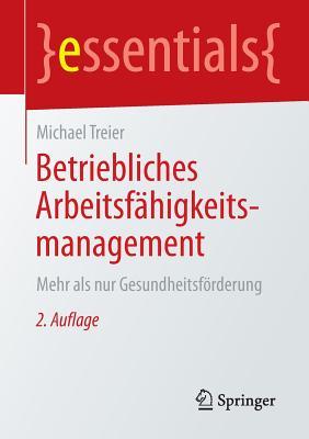 Betriebliches Arbeitsfahigkeitsmanagement: Mehr ALS Nur Gesundheitsforderung - Treier, Michael