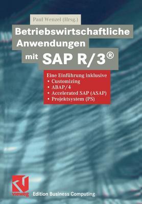 Betriebswirtschaftliche Anwendungen Mit SAP R/3(r): Eine Einfuhrung Inklusive Customizing, ABAP/4, Accelerated SAP (ASAP), Projektsystem (PS) - Wenzel, Paul (Editor)