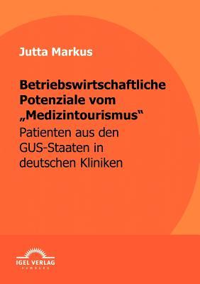 Betriebswirtschaftliche Potenziale Vom Medizintourismus - Markus, Jutta