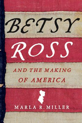 Betsy Ross and the Making of America - Miller, Marla R
