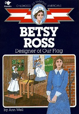 Betsy Ross: Designer of Our Flag - Weil, Ann