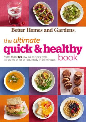 Better Homes and Gardens the Ultimate Quick & Healthy Book -