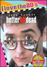 Better Off Dead [I Love the 80's Edition]