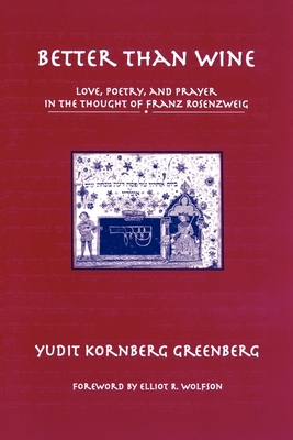 Better Than Wine: Love, Poetry, and Prayer in the Thought of Franz Rosenzweig - Greenberg, Yudit K
