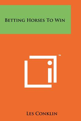 Betting Horses to Win - Conklin, Les