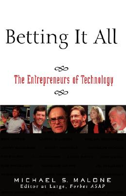 Betting It All: The Technology Entrepreneurs - Malone, Michael S
