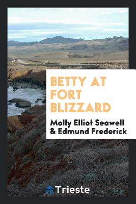 Betty at Fort Blizzard - Seawell, Molly Elliot, and Frederick, Edmund
