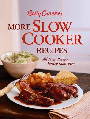 Betty Crocker More Slow Cooker Recipes: All-New Recipes Easier Than Ever - Betty Crocker