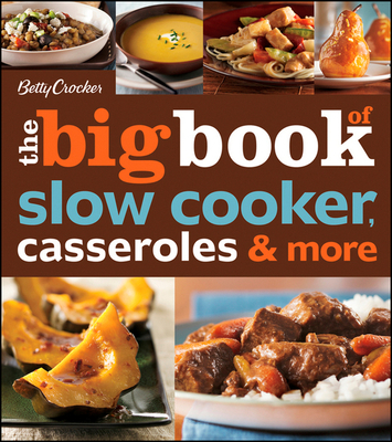 Betty Crocker the Big Book of Slow Cooker, Casseroles & More - Crocker, Betty