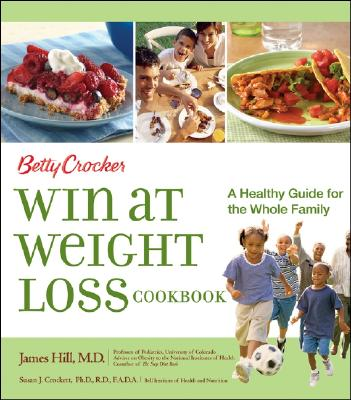 Betty Crocker Win at Weight Loss Cookbook: A Healthy Guide for the Whole Family - Betty Crocker (Creator)