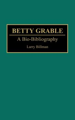 Betty Grable: A Bio-Bibliography - Billman, Larry