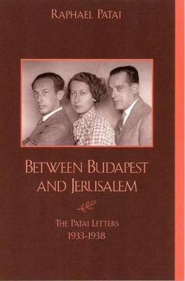 Between Budapest and Jerusalem: The Patai Letters, 1933-1948 - Patai, Raphael (Translated by)