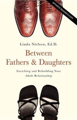 Between Fathers and Daughters: Enriching and Rebuilding Your Adult Relationship - Nielsen, Linda