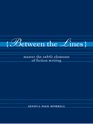 Between the Lines: Master the Subtle Elements of Fiction Writing - Morrell, Jessica