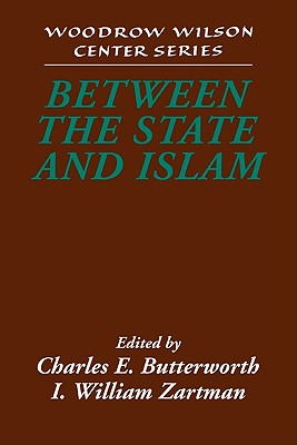 Between the State and Islam - Butterworth, Charles E, Professor (Editor), and Zartman, I William (Editor)