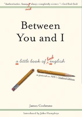 Between You and I: A Little Book of Bad English -