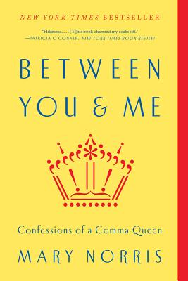 Between You & Me: Confessions of a Comma Queen - Norris, Mary