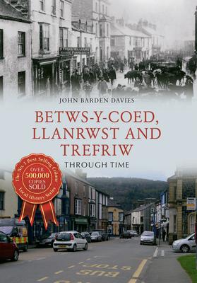 Betws-Y-Coed, Llanrwst and Trefriw Through Time - Barden Davies, John