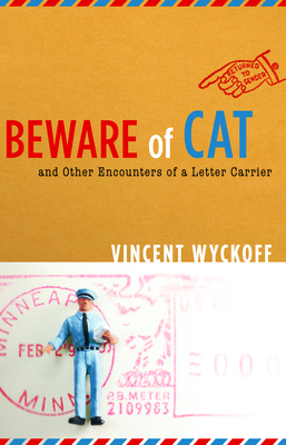 Beware of Cat: And Other Encounters of a Letter Carrier - Wyckoff, Vincent