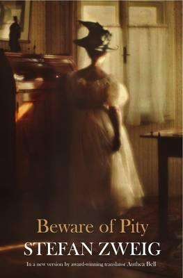 Beware of Pity - Zweig, Stefan, and Bell, Anthea (Translated by)