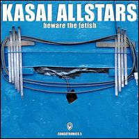 Beware the Fetish - Kasai Allstars