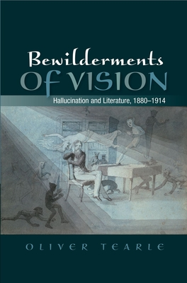 Bewilderments of Vision: Hallucination and Literature, 1880-1914 - Tearle, Oliver