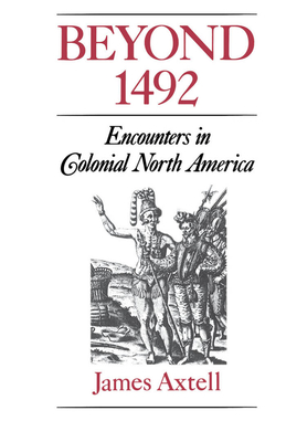 Beyond 1492: Encounters in Colonial North America - Axtell, James