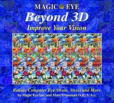 Beyond 3D: Improve Your Vision with Magic Eye - Grossman, Marc, and Magic Eye Inc, and Marc Grossman O D, L a C