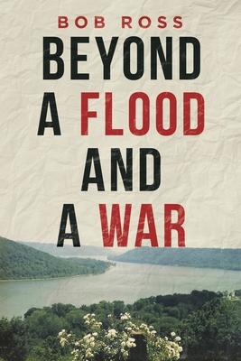 Beyond a Flood and a War - Ross, Bob