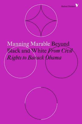 Beyond Black and White: Rethinking Race in American Politics and Society - Marable, Manning
