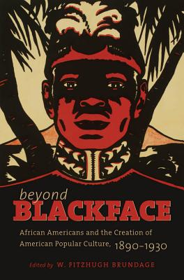 Beyond Blackface: African Americans and the Creation of American Popular Culture, 1890-1930 - Brundage, W. Fitzhugh (Editor)