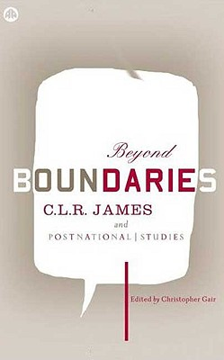 Beyond Boundaries: C.L.R. James and Postnational Studies - Gair, Christopher, Professor (Editor)